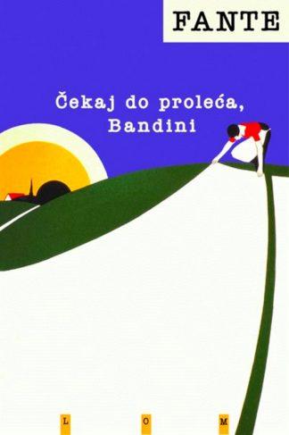 Čekaj do proleća, Bandini